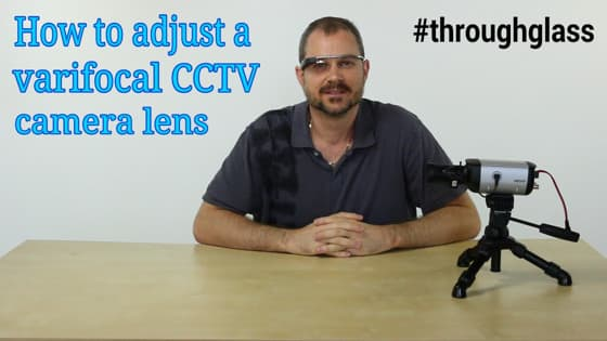 Adjust CCTV camera lens Google Glass