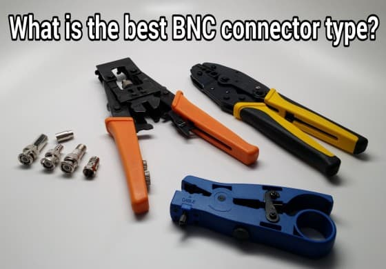 What is the best BNC connector type?