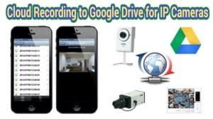 google drive video recording ip cameras