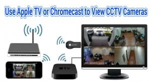 View Surveillance Cameras with Apple TV or Chromecast