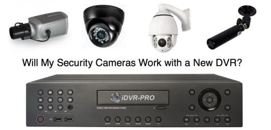 will my security cameras work with a new surveillance dvr